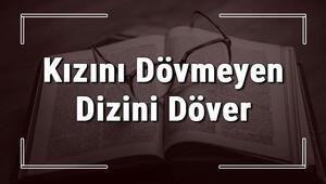 Kızını Dövmeyen Dizini Döver atasözünün anlamı ve örnek cümle içinde kullanımı (TDK)