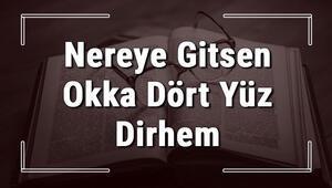 Nereye Gitsen Okka Dört Yüz Dirhem atasözünün anlamı ve örnek cümle içinde kullanımı (TDK)