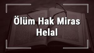 Ölüm Hak Miras Helal atasözünün anlamı ve örnek cümle içinde kullanımı (TDK)