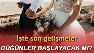 Düğünler ne zaman başlayacak 1 Martta düğün salonları açılacak mı Gözler Kabine Toplantısında