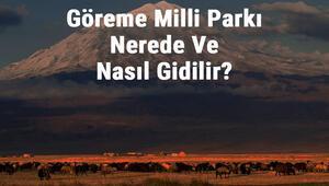 Göreme Milli Parkı Nerede Ve Nasıl Gidilir Göreme Milli Parkı Konaklama, Kamp, Giriş Ücreti Ve Özellikleri Hakkında Bilgi