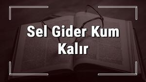 Sel Gider Kum Kalır atasözünün anlamı ve örnek cümle içinde kullanımı (TDK)