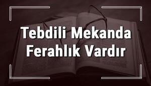 Tebdili Mekanda Ferahlık Vardır atasözünün anlamı ve örnek cümle içinde kullanımı (TDK)