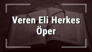 Veren Eli Herkes Öper atasözünün anlamı ve örnek cümle içinde kullanımı (TDK)