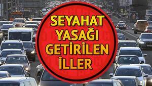 Özel araçla şehirler arası seyahat yasak mı İller arası seyahat yasağı hangi illerde var İşte İçişleri Bakanlığından yapılan açıklama