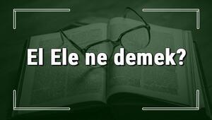 El Ele ne demek El Ele deyiminin anlamı ve örnek cümle içinde kullanımı (TDK)