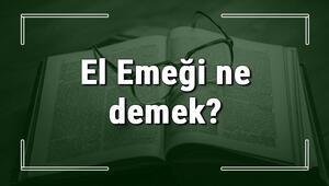 El Emeği ne demek El Emeği Göz Nuru deyiminin anlamı ve örnek cümle içinde kullanımı (TDK)