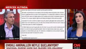 Nedim Şenerden CNN Türkte çarpıcı analiz: Bu amirallerden şehit arkadaşları için gözyaşı dökmelerini beklerdim
