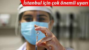 En çok vaka görülen illerden İstanbulda çok önemli uyarı Aşı sırası gelmesine rağmen...