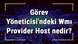 Görev Yöneticisindeki Wmı Provider Host nedir Wmiprvse.exe neden çok işlemci harcar