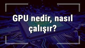 GPU nedir, nasıl çalışır ve ne işe yarar Ekran Kartı alırken GPU hızı kaç olmalı kısaca bilgi