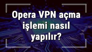 Opera VPN açma işlemi nasıl yapılır Opera VPN kullanımı (Wndows, Macos, Android, İphone Ve Linux)