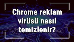 Chrome reklam virüsü nasıl temizlenir Chrome reklam virüsü temizleme işlemi (Bilgisayar ve telefon)