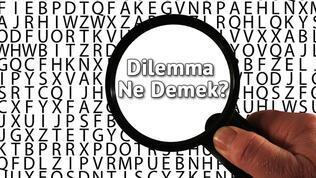 Dilemma Ne Demek? Dilemma Nedir? Dilemma Kelimesi TDK Sözlük Anlamı