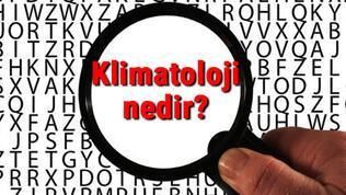 Klimatoloji nedir ve neyi inceler? Klimatoloji hakkında kısaca bilgiler