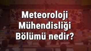 Meteoroloji Mühendisliği Bölümü nedir ve mezunu ne iş yapar? Bölümü olan üniversiteler, dersleri ve iş imkanları