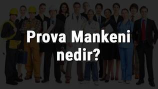 Prova Mankeni nedir, ne iş yapar ve nasıl olunur? Prova Mankeni olma şartları, maaşları ve iş imkanları