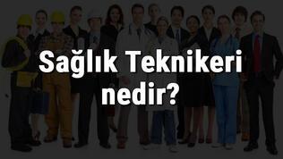Sağlık Teknikeri nedir, ne iş yapar ve nasıl olunur? Sağlık Teknikeri olma şartları, maaşları ve iş imkanları