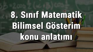 8. Sınıf Matematik Bilimsel Gösterim konu anlatımı