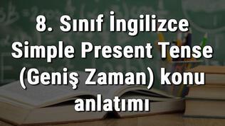8. Sınıf İngilizce Simple Present Tense (Geniş Zaman) konu anlatımı