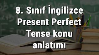 8. Sınıf İngilizce Present Perfect Tense konu anlatımı