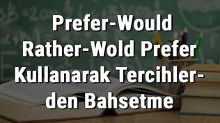 8. Sınıf İngilizce Prefer-Would Rather-Would Prefer Kullanarak Tercihlerden Bahsetme konu anlatımı