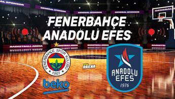 Fenerbahçe Anadolu Efes maçı saat kaçta, hangi kanalda? Karşılaşma şifreli mi? İşte canlı yayın bilgileri