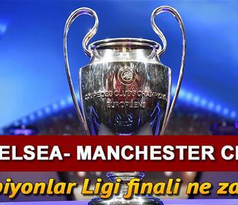 Şampiyonlar Ligi final maçı ne zaman? Chelsea- Manchester City Şampiyonlar Ligi maçı için geri sayım!
