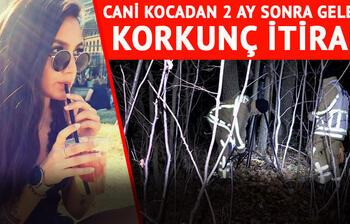 'Kömürlükte öldürüp, ormana gömdüm!'