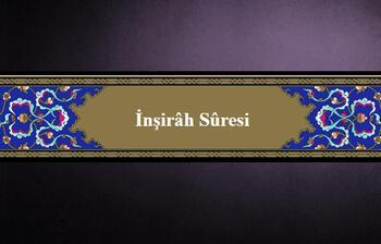 İnşirah Suresi oku - İnşirâh anlamı, tefsiri, Türkçe ve Arapça okunuşu (Diyanet meali)