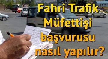 Fahri Trafik Müfettişi başvurusu nasıl yapılır İşte aranan şartlar ve başvuru detayları