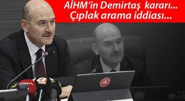 Bakan Soylu açıkladı Demirtaşın AİHM kararı, çıplak arama iddiası, kades uygulaması ve diğer detaylar