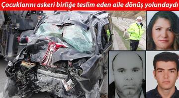 Çocuklarını askeri birliğe teslim eden aile dönüş yolunda kaza geçirdi: 3 ölü