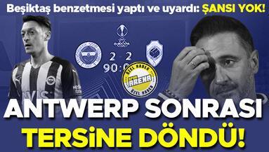 Antwerp sonrası işler değişti Beşiktaş benzetmesi ve uyarı: Şansı yok...