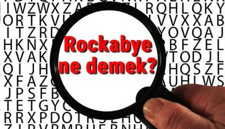 Rockabye ne demek? İngilizce Rockabye kelimesinin Türkçe anlamı nedir?