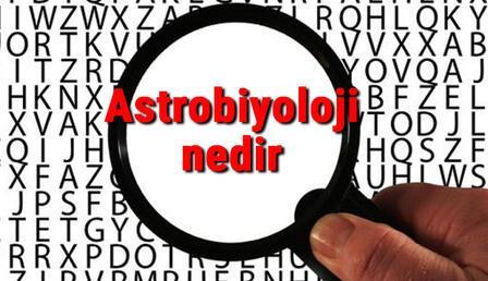 Astrobiyoloji nedir ve neyi inceler? Astrobiyoloji (Egzobiyoloji) bilimi hakkında kısaca bilgiler