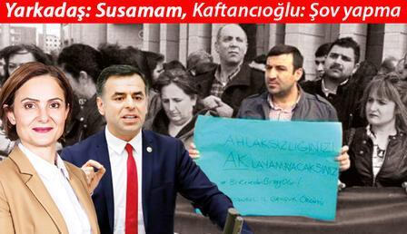 CHP'de istismar gerilimi... Yarkadaş: Susamam ; Kaftancıoğlu: Şov yapma
