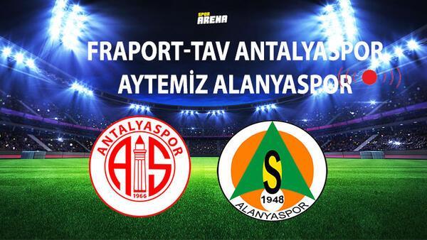 Fraport-Tav Antalyaspor Aytemiz Alanyaspor maçı ne zaman saat kaçta hangi kanalda yayınlanacak?
