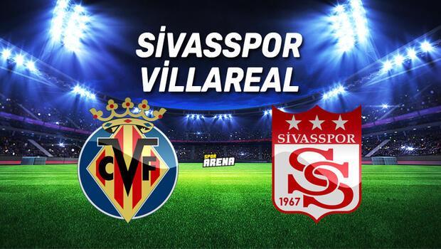 Villarreal Sivasspor maçı saat kaçta, hangi kanalda?
