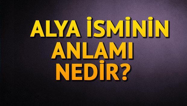 Alya ne demek? Alya isminin anlamı ne? İşte bilgiler
