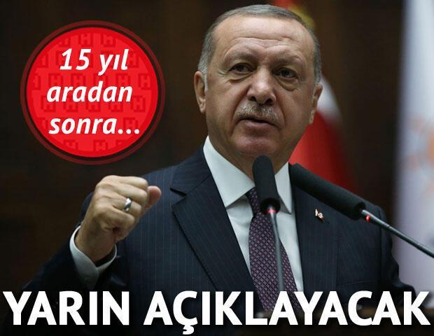15 yıl aradan sonra... Erdoğan yarın açıklayacak