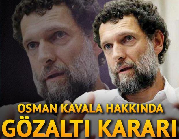 Son dakika haberi... Osman Kavala hakkında yeniden gözaltı kararı