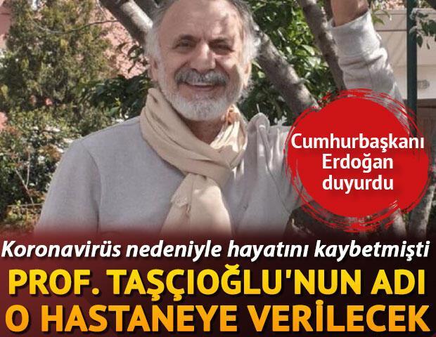 Koronavirüs nedeniyle hayatını kaybetmişti Prof. Taşcıoğlunun adı o hastaneye verilecek