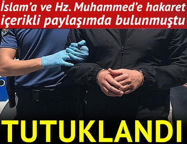 İslama ve Hz. Muhammede hakaret içerikli paylaşımda bulunmuştu Tutuklandı