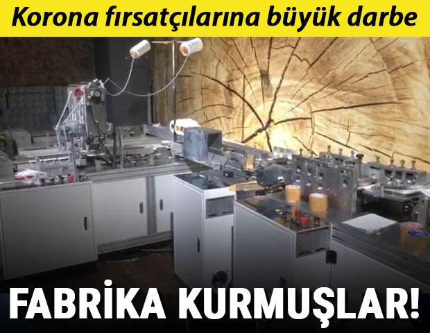 Korona fırsatçılarına büyük darbe Fabrika kurmuşlar