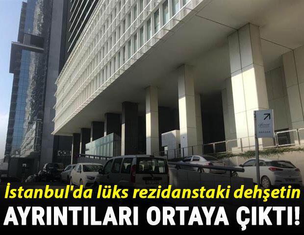 İstanbulda lüks rezidanstaki dehşetin ayrıntıları ortaya çıktı