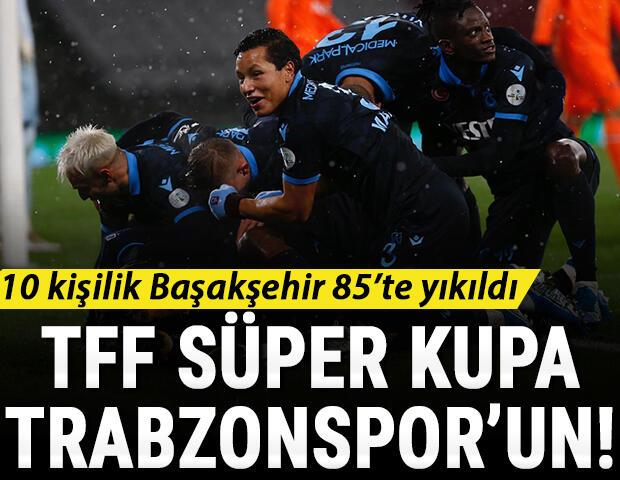 Son Dakika | TFF Süper Kupa Trabzonsporun Başakşehir 85te yıkıldı