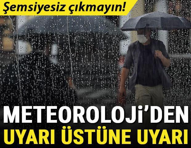 Meteorolojiden uyarı üstüne uyarı Şemsiyesiz çıkmayın