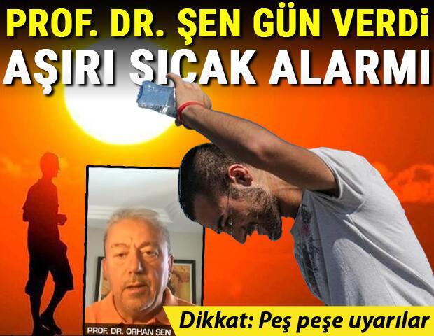 Son dakika... Peş peşe uyarılar Prof. Dr. Orhan Şen gün verdi: Aşırı sıcak alarmı