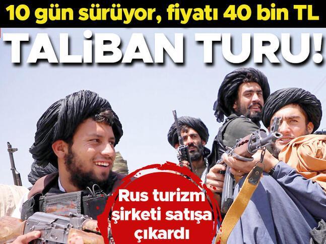 Taliban turu 10 gün sürüyor, fiyatı 40 bin TL...
